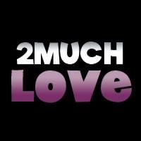 2 Much Love