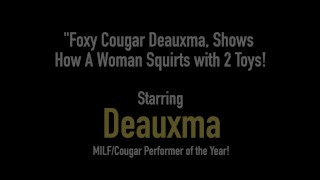 Foxy Cougar Deauxma, Shows How A Woman Squirts with 2 Toys! Pussy raven