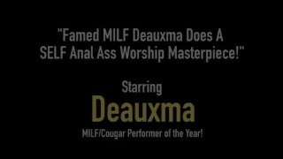 Famed MILF Deauxma Does A SELF Anal Ass Worship Masterpiece!