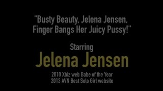 Busty Beauty, Jelena Jensen, Finger Bangs Her Juicy Pussy!