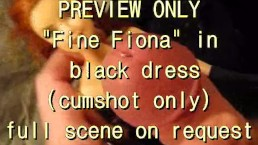 PREVIEW ONLY: fine FIONA in a black dress (cumshot only)