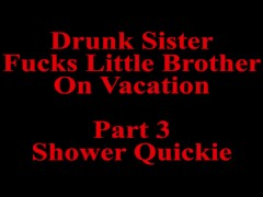 Drunk Sister Fucks Little Brother Part 3