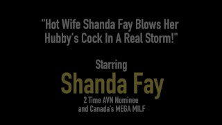 Hot Wife Shanda Fay Blows Her Hubby's Cock In A Real Storm! Masturbation brunette