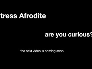 Mistress Afrodite coming soon...
