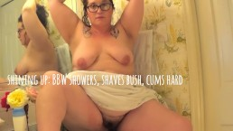 TEASER: BBW Showers, shaves bush, cums hard