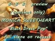 "BBB preview: Monica Sweetheart ""Black Dress Pop"" (cumshot only)"