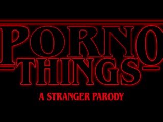 (Stranger Things Porn Parody) Porno Things: A Stranger Parody
