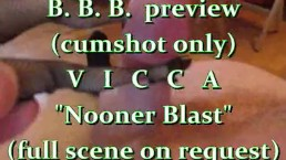 "BBB Preview: Vicca ""Nooner Blast"" (cumshot only)"