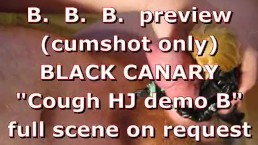 "BBB preview: Black Canary ""Couch HJ demo B"" (cumshot only)"