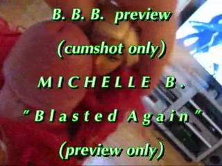 "BBB preview: Michelle B. ""Blasted Again"" (cumshot only)"