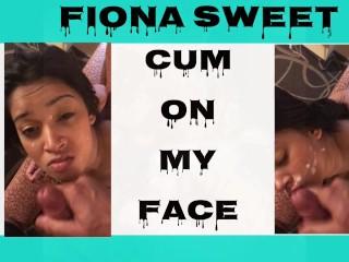 Fiona Sweet Cum On My Face