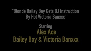 Blonde Bailey Bay Gets BJ Instruction By Hot Victoria Banxxx