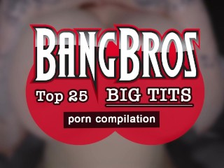 BANGBROS - Our Top 25 Big Tits In Porn Compilation Video! Check It Out.