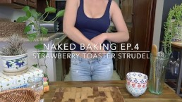 Naked Baking Ep.4 Strawberry Toaster Strudel Trailer