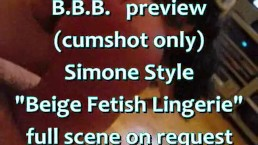 "B.B.B. preview: SimoneStyle ""Beige Fetish Lingerie"" (cumshot only)"