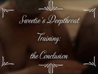 Sweetie's Deepthroat Training: The Conclusion
