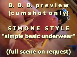 "BBB preview: Simone Style ""Basic Simple Underwear"" (cumshot only)"