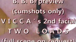 B.B.B. preview: VICCA's 2nd facial (2 loads) cumshots only