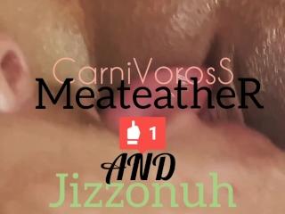 Carnivoross Eats Jizzonuh's Meat