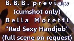 "B.B.B. preview: Bella Moretti ""Red Lingerie Handjob & Facial"" (cumshot only"