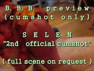B B B preview SELEN s 2nd official cumshot cumshot only