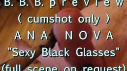 "B.B.B. preview: ANA NOVA ""Sexy Black Glasses"" (cumshot only)"