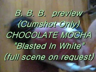"B.B.B. preview: Chocolate Mocha ""Blasted In White"" (no Slow-Mo high def AVI"