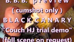 "B.B.B. preview: Black Canary ""Couch HJ Demo"" No SloMo (high def AVI preview"