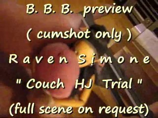 "B.B.B. preview: Raven Simone ""Couch HJ trial"" (cumshot only with SloMo)"