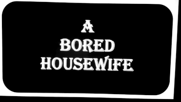 A BORED HOUSEWIFE
