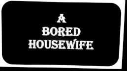 A BORED HOUSEWIFE