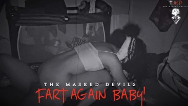 TMD: Fart On me Again BABY!
