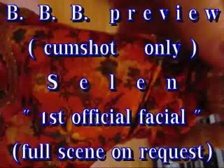 B.B.B. preview: Selen's 1st official facial (cumshot only)