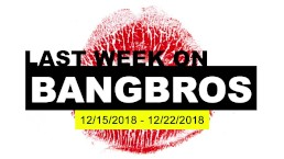 Last Week On BANGBROS.COM - 12/15/2018 - 12/22/2018