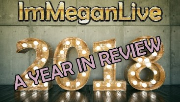 2018 A YEAR IN REVIEW - ImMeganLive - COMPILATION