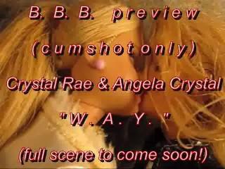 """B.B.B.preview Crystal Rae & Angela Crystal """"W.A.Y.""""(cumshot only) WMV SloMo"""