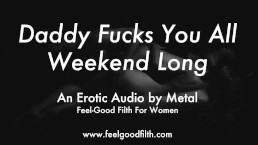 DDLG Role Play: Daddy Owns Your Pussy All Weekend (Erotic Audio for Women)