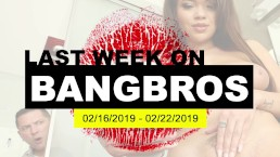 Last Week On BANGBROS.COM: 02/16/2019 - 02/22/2019