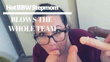 Your Hot Busty BBW Stepmom Blows the Whole Team