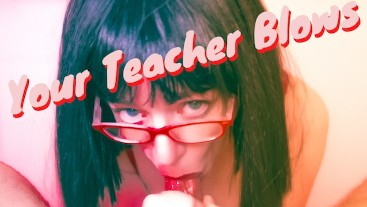 Your Teacher Blows! and Strokes! and Swallows! MILF POV BLOWJOB!