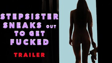 Stepsister sneaks out to get fucked (TRAILER)