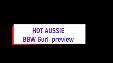 Hot Aussie BBW Gurl Preview