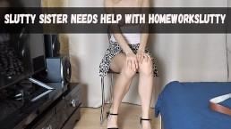 Slutty sister needs help with homework