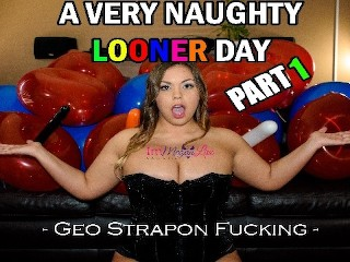 A Very Naughty Looner Day - PART 1/3 - Geo Strapon Fucking