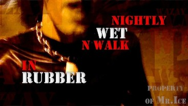 Preview - Nightly Exhibitionist Wet & Walk in Rubber