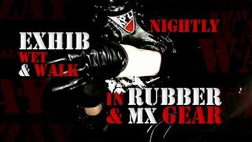 Nightly Exhib Wet & Walk in Rubber & MX Gear