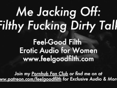 Me Jacking My Big Cock + Filthy Fucking Dirty Talk (Erotic Audio for Women)