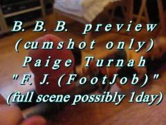 "BBB preview: Paige Turnah ""F.J.(FootJob/Legjob)""(cum only) AVI No SloMo"