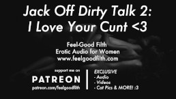 Jack Off Dirty Talk 2: I'm Obsessed With Your Cunt (Erotic Audio for Women)