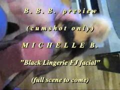 "bbb preview: Michelle B. ""Black Lingerie FJ Facial""(cum only)WMV with SloMo"